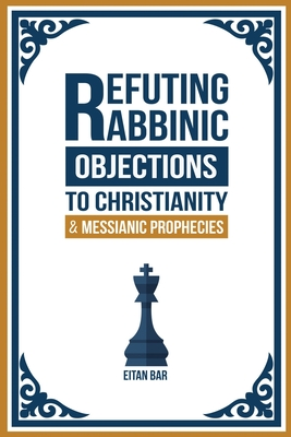 Refuting Rabbinic Objections to Christianity & Messianic Prophecies Cover Image