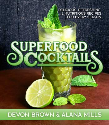 Superfood Cocktails : Delicious, Refreshing, and Nutritious Recipes for Every Season Cover Image