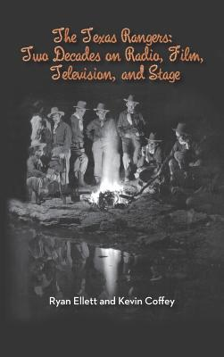 The Texas Rangers: Two Decades on Radio, Film, Television, and Stage (Hardback) Cover Image