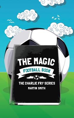 The Magic Football Book: (Football book for kids 7-13) Cover Image