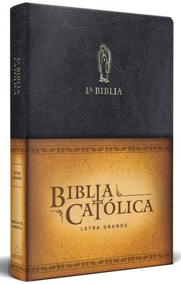 La Biblia Católica: Edición letra grande. Símil piel negra, con Virgen de Guadalupe en dorado / Catholic Leathersoft Bible. Color Black Cover Image