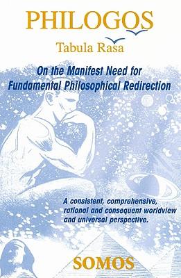 Philogos/Tabula Rasa: On the Manifest Need for Fundamental Philosophical Redirection Cover Image