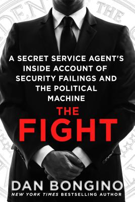 The Fight: A Secret Service Agent's Inside Account of Security Failings and the Political Machine Cover Image