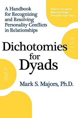 Dichotomies for Dyads: A Handbook for Recognizing and Resolving Personality Conflicts in Relationships Cover Image