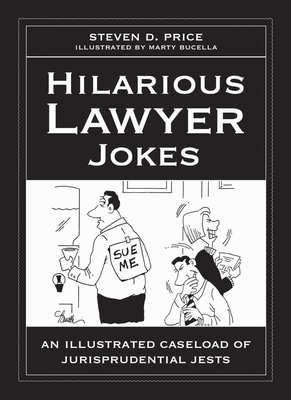 Hilarious Lawyer Jokes: An Illustrated Caseload of Jurisprudential Jests Cover Image