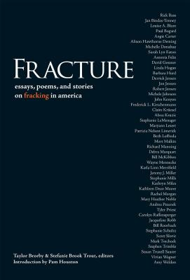 Fracture: Essay Poems, and Stories on Fracking in America Cover Image