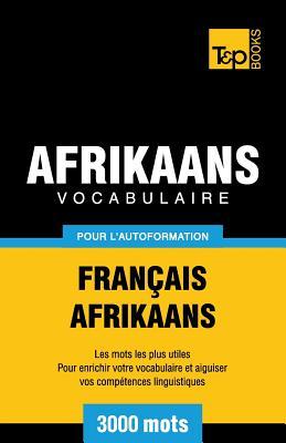 Vocabulaire Français-Afrikaans pour l'autoformation - 3000 mots (French Collection #1) Cover Image