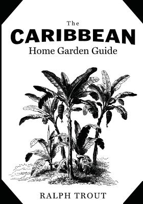 The Caribbean Home Garden Guide Cover Image