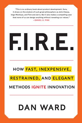 FIRE: How Fast, Inexpensive, Restrained, and Elegant Methods Ignite Innovation Cover Image