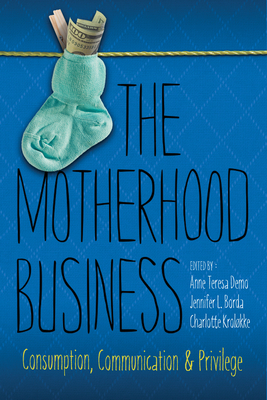 The Motherhood Business: Consumption, Communication, and Privilege (Albma Rhetoric Cult & Soc Crit) Cover Image