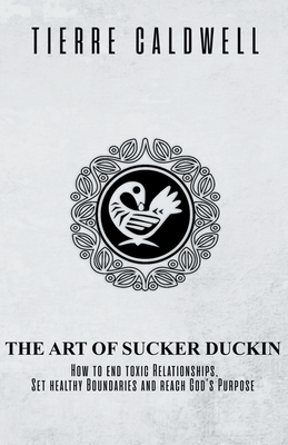 The Art of Sucker Duckin: The Key to Relationships Boundaries and Purpose Cover Image