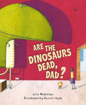 Are the Dinosaurs Dead, Dad? Cover