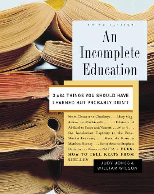 An Incomplete Education: 3,684 Things You Should Have Learned But Probably Didn't Cover Image