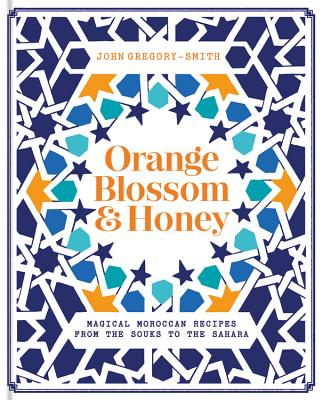 Orange Blossom & Honey: Magical Moroccan Recipes from the Souks to the Sahara Cover Image
