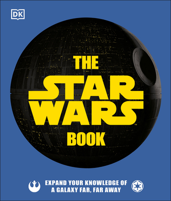 The Star Wars Book: Expand your knowledge of a galaxy far, far away Cover Image