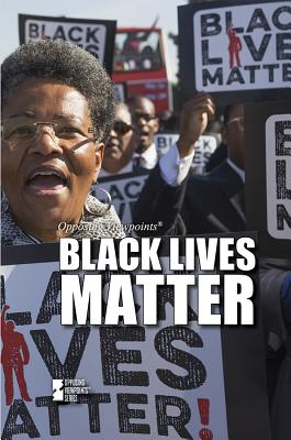 Black Lives Matter (Opposing Viewpoints) Cover Image