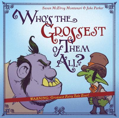 Who's the Grossest of Them All? by Susan McElroy Montanari & Jake Parker