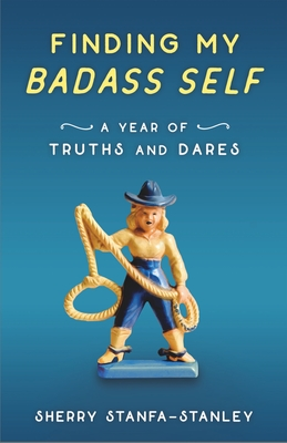 Finding My Badass Self: A Year of Truths and Dares Cover Image