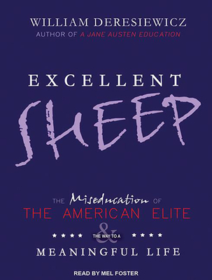 Excellent Sheep: The Miseducation of the American Elite and the Way to a Meaningful Life Cover Image