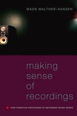 Making Sense of Recordings: How Cognitive Processing of Recorded Sound Works Cover Image