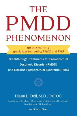 The Pmdd Phenomenon: Breakthrough Treatments for Premenstrual Dysphoric Disorder (Pmdd) and Extreme Premenstrual Syndrome Cover Image