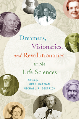 Dreamers, Visionaries, and Revolutionaries in the Life Sciences Cover Image