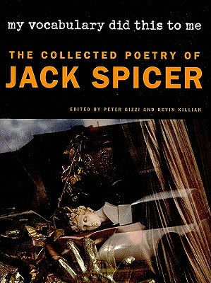 My Vocabulary Did This to Me: The Collected Poetry of Jack Spicer (Wesleyan Poetry) Cover Image