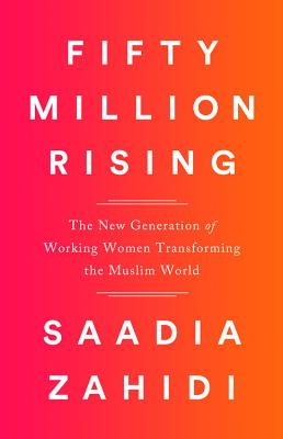 Fifty Million Rising: The New Generation of Working Women Transforming the Muslim World Cover Image