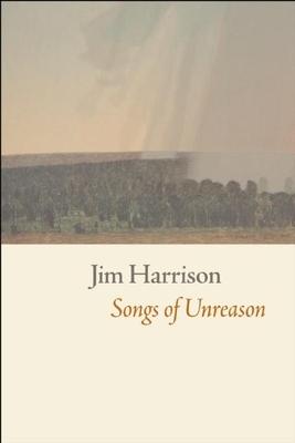 Songs of UnreasonJim Harrison