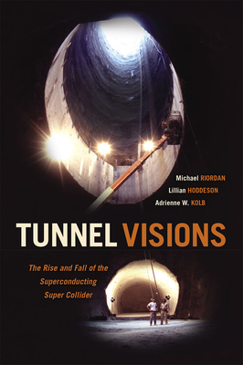 Tunnel Visions: The Rise and Fall of the Superconducting Super Collider Cover Image