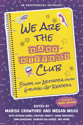We Are the Baby-Sitters Club: Essays and Artwork from Grown-Up Readers Cover Image