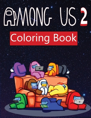 Among Us 2: coloring book for Adult and kids Featuring Impostors and Crewmates Designs To Color Which Helps To Develop Creativity Cover Image