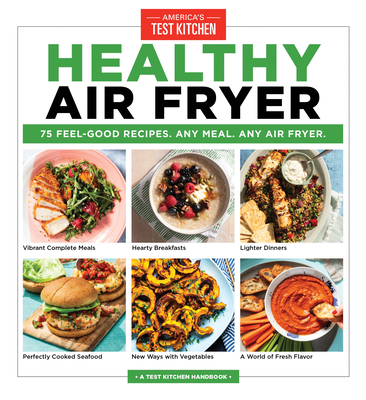 Healthy Air Fryer: 75 Feel-Good Recipes. Any Meal. Any Air Fryer. Cover Image