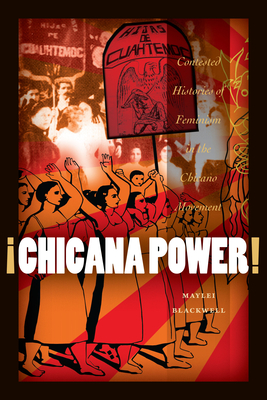 Chicana Power!: Contested Histories of Feminism in the Chicano Movement (Chicana Matters) Cover Image