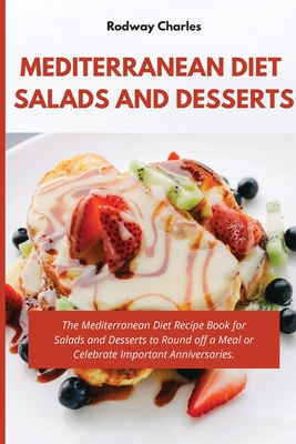Mediterranean Diet Salads and Desserts Cookbook: The Mediterranean Diet Recipe Book for Salads and Desserts to Round off a Meal or Celebrate Important Cover Image