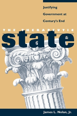 The Therapeutic State: Justifying Government at Century's End Cover Image