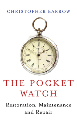 The Pocket Watch: Restoration, Maintenance and Repair Cover Image