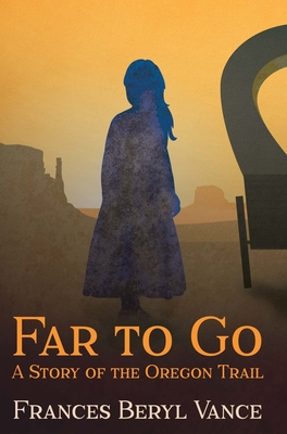 Far To Go, A Story of the Oregon Trail Cover Image