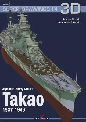 Japanese Heavy Cruiser Takao 1937-1946 (Super Drawings in 3D #26) Cover Image