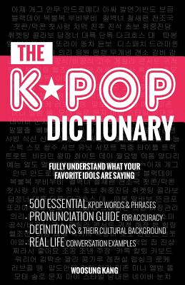 The KPOP Dictionary: 500 Essential Korean Slang Words and Phrases Every KPOP Fan Must Know Cover Image