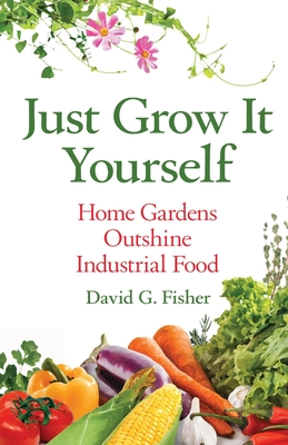 Just Grow It Yourself: Home Gardens Outshine Industrial Food Cover Image