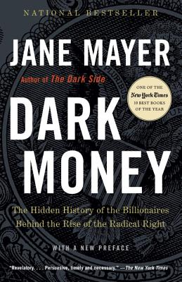 Dark Money: The Hidden History of the Billionaires Behind the Rise of the Radical Right Cover Image