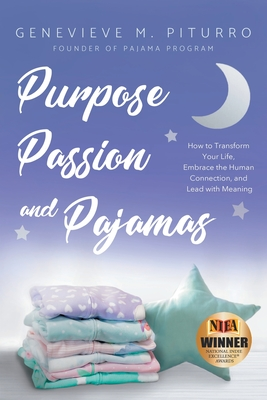 Purpose, Passion, and Pajamas: How to Transform Your Life, Embrace the Human Connection, and Lead with Meaning Cover Image