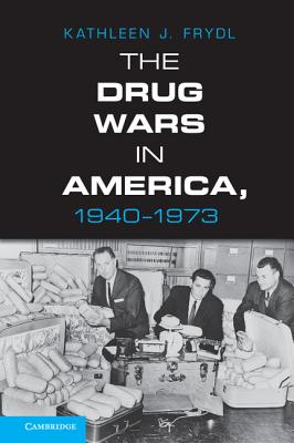 The Drug Wars in America, 1940 1973 Cover
