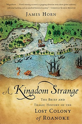A Kingdom Strange: The Brief and Tragic History of the Lost Colony of Roanoke cover