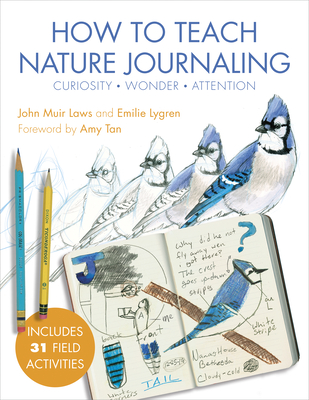 How to Teach Nature Journaling: Curiosity, Wonder, Attention Cover Image