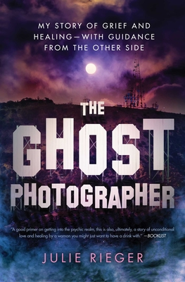 The Ghost Photographer: My Story of Grief and Healing—with Guidance from the Other Side Cover Image