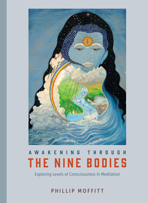Awakening Through the Nine Bodies: Explorations in Consciousness for Mindfulness Meditation and Yoga Practitioners Cover Image