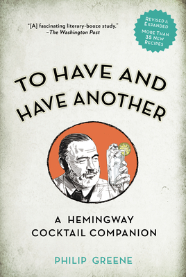 To Have and Have Another Revised Edition: A Hemingway Cocktail Companion Cover Image