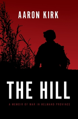 The Hill: A Memoir of War in Helmand Province Cover Image